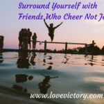 Surround yourself with friends who cheer not jeer